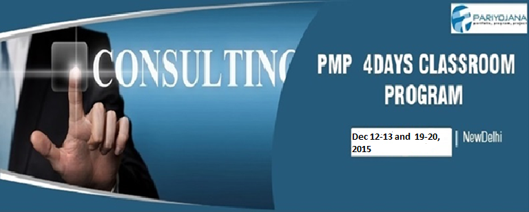 Book Online Tickets for PMP DELHI Dec. 2015 4 DAYS CLASSROOM PRO, NewDelhi.  P P Pariyojana (PMI Global REP 3249) is pleased to announce weekend PMP batch on Dec 12-13 and Dec. 19-20, 2015 and Weekday batch on Nov.17-20 , 2015 in Delhi, We have delivered these training / consulting solutions for medium and lar