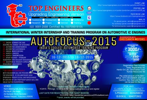 Book Online Tickets for INTERNATIONAL WINTER INTERNSHIP AND TRAI, PONDICHERR.      INTERNATIONAL WINTER INTERNSHIP AND TRAINING PROGRAM ON AUTOMOTIVE IC ENGINES  PONDICHERRY AUTOFOCUS-2015  INDIA'S COOLEST WINTER INTERNSHIP TRAINING PROGRAM  DEC 16TH -19TH   CONDUCTED BY  TOP E