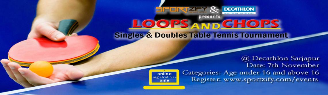 Book Online Tickets for Loops and Chops - Table Tennis Tournamen, Bengaluru. 