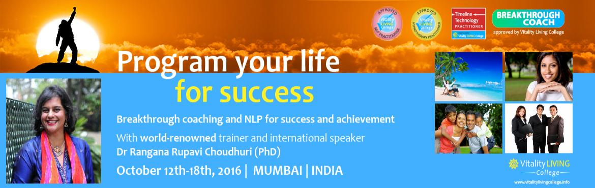 Book Online Tickets for Breakthrough Coaching  with NLP Practiti, Mumbai. Program your life for success with Breakthrough Coaching & NLP Practitioner Mumbai with Dr Rangana Rupavi Choudhuri (PhD) October12th-October 18th 2016 (Wed-Tue) 9am to 8pm Hotel Residency Andheri East, Mumbai,India. Fast track