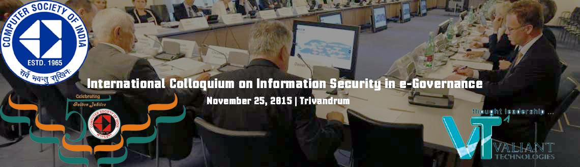 Book Online Tickets for International Colloquium on Information , Trivandrum. As a part of Golden Jubilee celebrations, Computer Society of India, Trivandrum Chapter Organizes International Colloquium on Information Security in e-Governance.