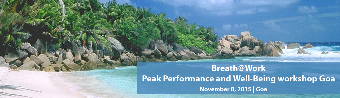 Book Online Tickets for Breath@Work Peak Performance and Well-Be, Goa. First time in GOA...by Happyness Coach Murali Sundaram
