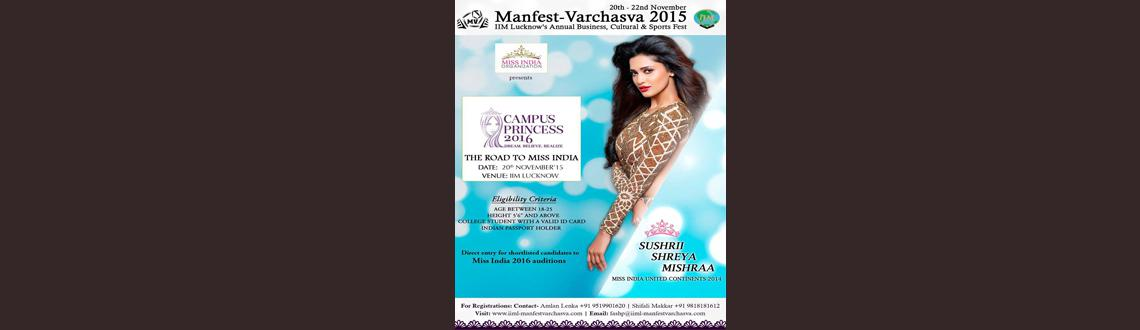 Book Online Tickets for Campus Princess 2016, Lucknow. All you gorgeous ladies out there, set the ramp on fire and fast track your path to fame and glamour. IIM Lucknow's Manfest Varchasva in association with the Miss India Organization takes great pleasure in launching Campus Princess, the quest f
