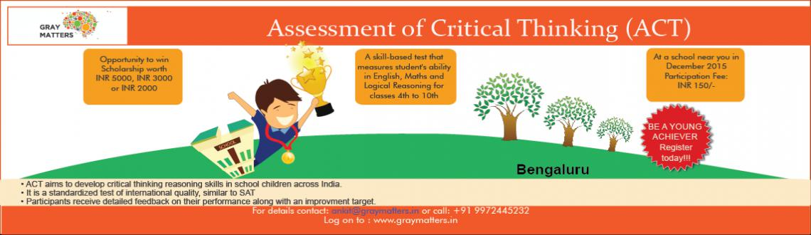 Book Online Tickets for Assessment of Critical Thinking (ACT), Bengaluru. In India, given a school education system that focuses heavily on academic scores, we may be failing to develop real world skills in our children. While we have successfully created efficient executors and managers, the future belongs to innovators w