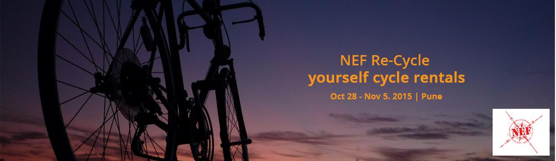 Book Online Tickets for NEF Re-Cycle yourself cycle rentals, Pune. NEF Re-cycle yourself cycle rentals on 7th & 8th November 21 gears premium cycles available for rentals. Last date of booking 5th November 2015 Cycle pick up and drop at Rajaram bridge.