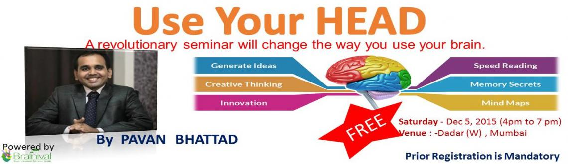 Book Online Tickets for Use Your Head For FREE, Mumbai.  This revolutionary seminar will change the way you use your brain.  And it is FREE.     What will I learn?   - The Art of Generating Ideas - Right when you need them. - The slow & the fast brain   - T