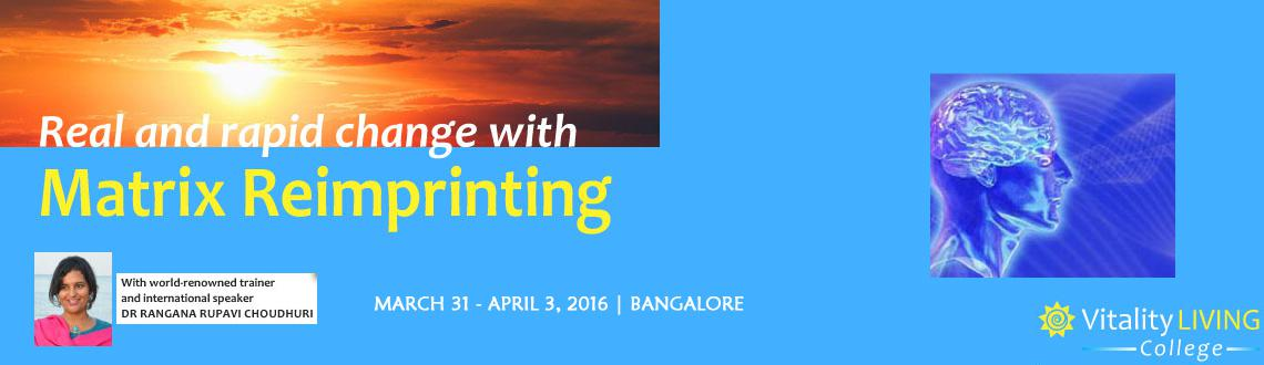 Matrix Re-imprinting Training Bangalore March 2016 with Dr Rangana Rupavi Choudhuri (PhD)
