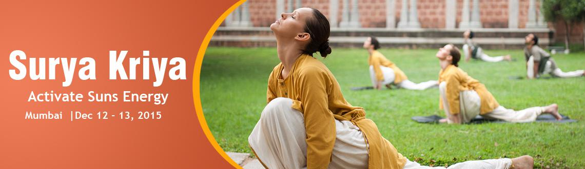 Book Online Tickets for Surya Kriya | December 12 - 13,2015 | An, Mumbai.   Surya Kriya: Being InSync With Sun\\'s Cycles Learn this 21-step ancient and potent yogic practice of tremendous antiquity, traditionallyavailable only to a select few. Designed as a holistic process for health, wellness and i