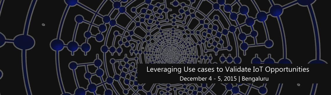 Book Online Tickets for Leveraging Use cases to Validate IoT Opp, Bengaluru. Event Description: