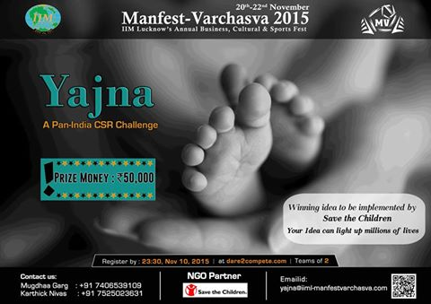 Book Online Tickets for IIML Manfest-Varchasva - Yajna, Lucknow. Manfest-Varchasva in association with Save the Children presents Yajna: the Pan-India CSR Challenge! Yajna provides socially conscious intellectuals with the opportunity to formulate an insightful and viable solution to help resolve the pressing iss