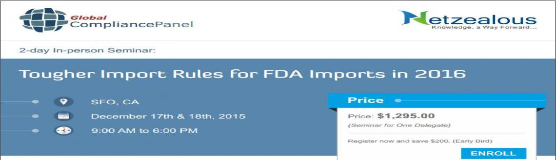 Seminar on Tougher Import Rules for FDA Imports in 2016 at San Francisco, CA