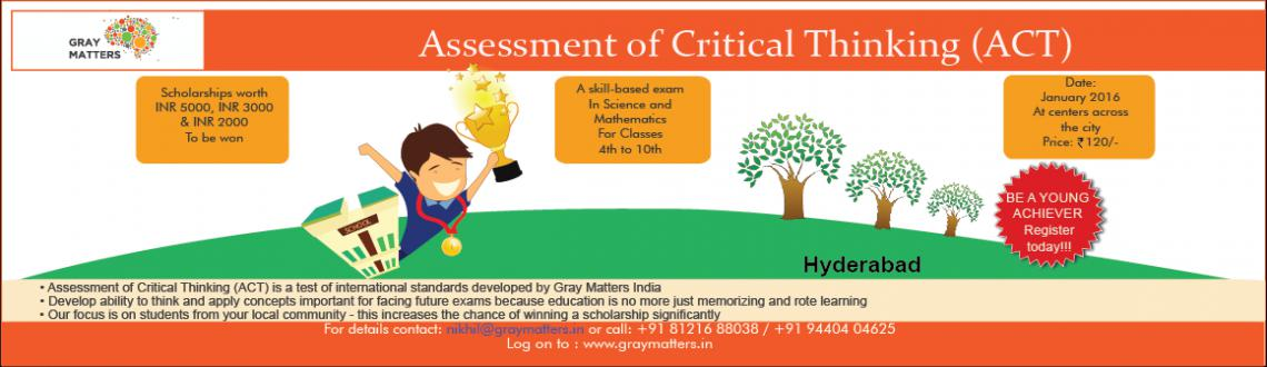 Book Online Tickets for Assessment of Critical Thinking (ACT), Hyderabad. We are proud to let you know that the Young Achiever –Smart edition garnered a participation of 5000 students from 80+schools across Hyderabad. We take great pleasure in inviting you to participate in this year's   Gray Matters