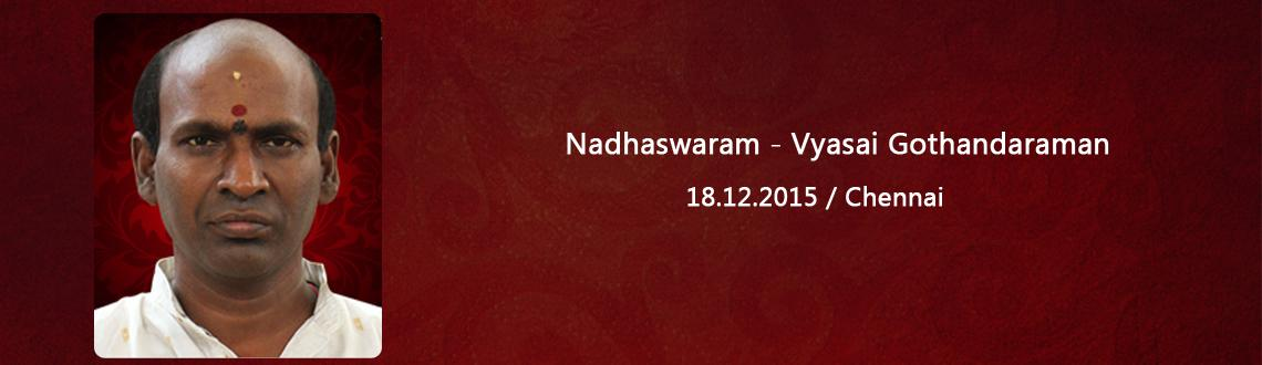 Book Online Tickets for Nadhaswaram -Vyasarpadi kothandaraman, Chennai. Nadhaswaram -Vyasarpadi kothandaraman