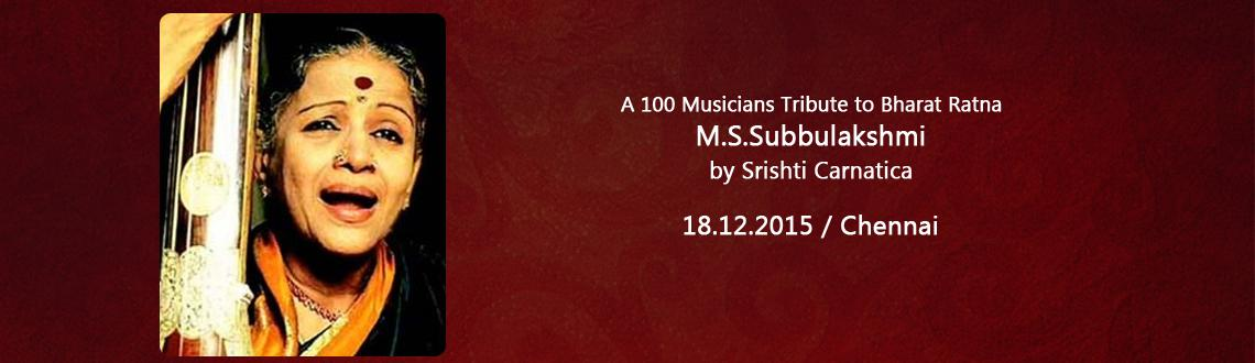 Book Online Tickets for A 100 Musicians Tribute to Bharat Ratna , Chennai. A 100 Musicians Tribute to Bharat Ratna M.S.Subbulakshmi by Srishti Carnatica