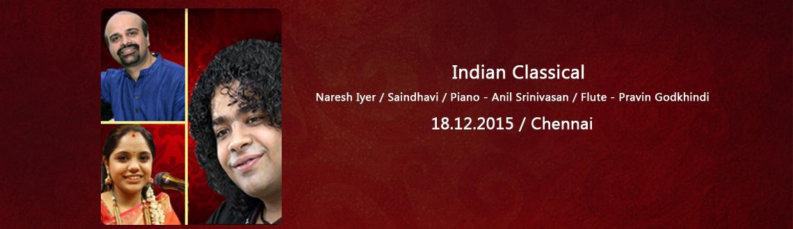 Book Online Tickets for Indian Classical -  Naresh Iyer / Saindh, Chennai. Indian Classical - Naresh Iyer / Saindhavi / Piano - Anil Srinivasan / Flute - Pravin Godkhindi
