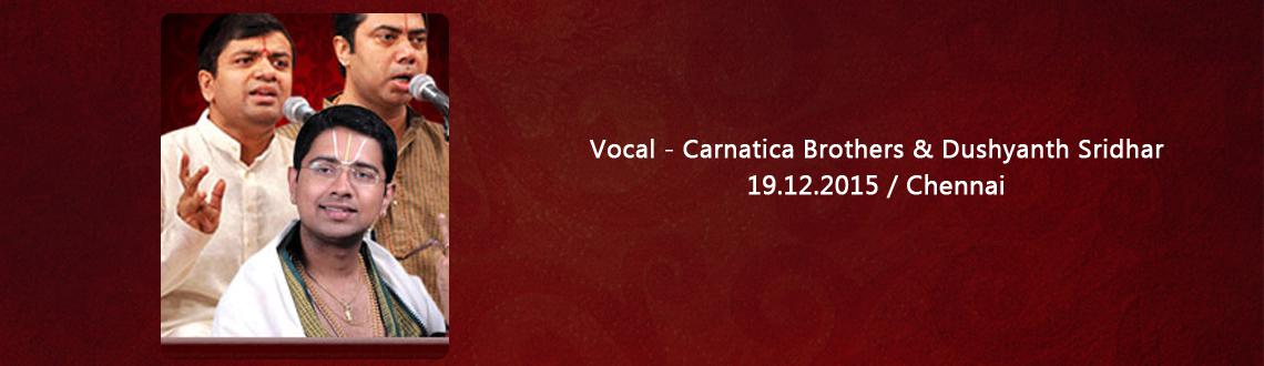 Vocal - Carnatica Brothers  Dushyanth Sridhar