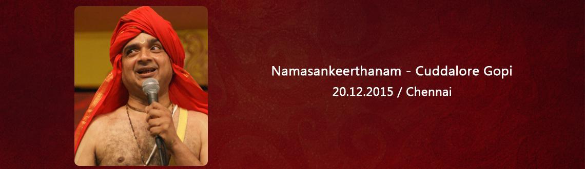 Book Online Tickets for Namasankeerthanam - Cuddalore Gopi, Chennai. Shri K.Govindarajan, popularly known as 'Cuddalore'Gopi Bhagavathar. He was attracted to 'Nama Sankeerthanam' at the tender age of seven and was much impressed by the Sampradhaya Bhajans of Brahmashri Venkatrama Bhagavathar of