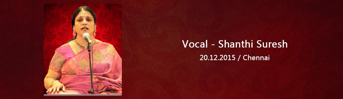 Book Online Tickets for Vocal - Shanthi Suresh, Chennai. Vocal - Shanthi Suresh,Vocal - Shanthi Suresh,Vocal - Shanthi Suresh,Vocal - Shanthi Suresh,Vocal - Shanthi Suresh,