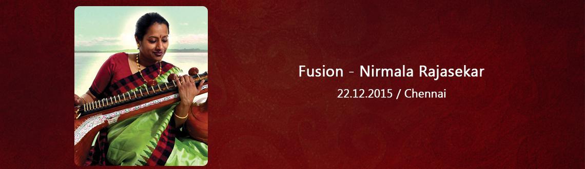 Book Online Tickets for Fusion - Nirmala Rajasekar, Chennai. Fusion - Nirmala Rajasekar,Fusion - Nirmala Rajasekar
