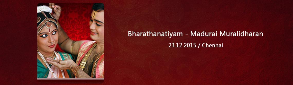 Bharathanatiyam - Madurai Muralidharan