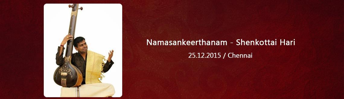Book Online Tickets for Namasankeerthanam - Shenkottai Hari, Chennai. Namasankeerthanam - Shenkottai Hari,Namasankeerthanam - Shenkottai Hari,Namasankeerthanam - Shenkottai Hari