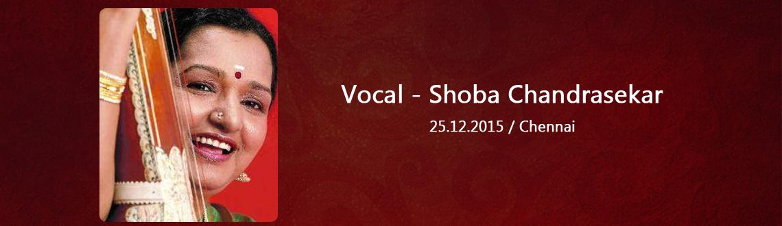 Book Online Tickets for Vocal - Shoba Chandrasekar, Chennai. Shoba Chandrasekar,Coming from a musical background, it was no surprise that she had a great liking for music since childhood. She started her tutelage in classical music at the age of 10. Shobha - attracted by the majestic style of Shri Maharajapura