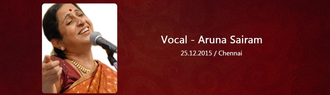 Book Online Tickets for Vocal - Aruna Sairam, Chennai. Aruna Sairam is the most sought after vocalist of Carnatic Music today. During the December 2004 Chennai Music festival, Aruna\\\'s concerts were sell-outs drawing unprecedented numbers of audiences. In the past few years Aruna\\\'s concerts in vario