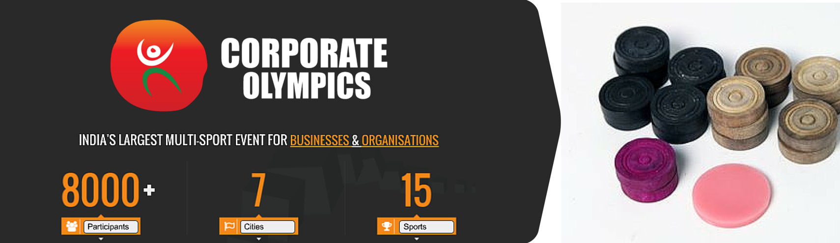 Book Online Tickets for Corporate Olympics (Carrom), Pune.   League cum Knockout.   Snacks for players    Prizes : Trophy for 1st & 2nd Position in Teams.Medals for 1st 2nd 3rd 4th Position in Individuals & Doubles .