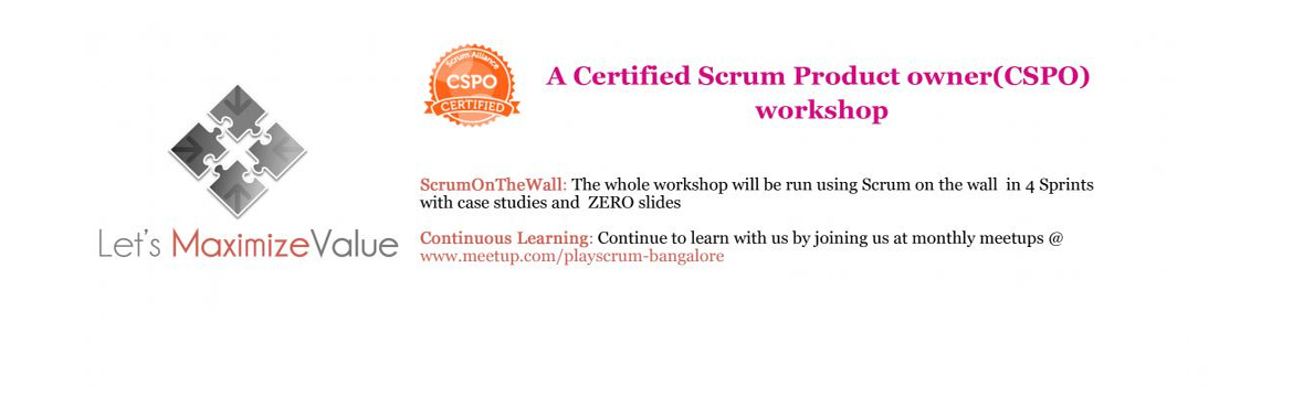 Lets MaximizeValue - Hyderabad: CSPO Workshop + Certification by Leanpitch : February 16-17