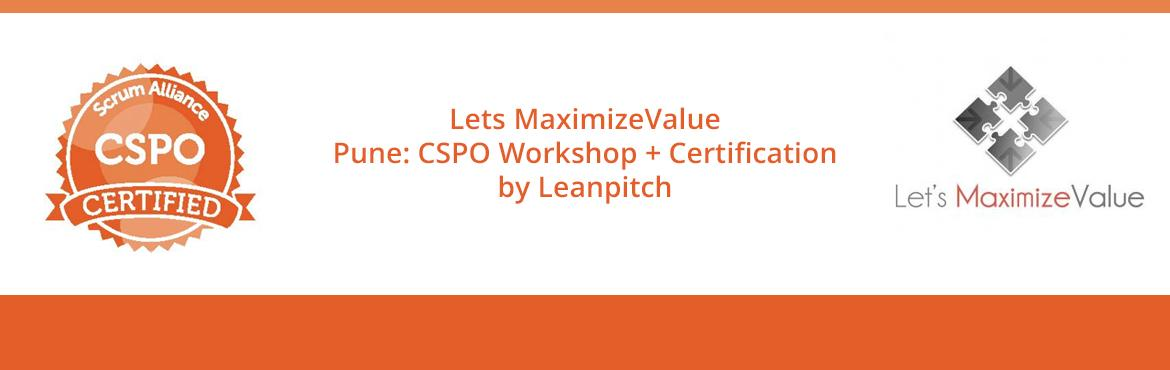Lets MaximizeValue - Pune: CSPO Workshop + Certification by Leanpitch : April 21-22