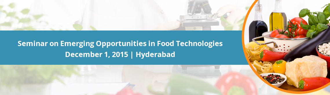 Book Online Tickets for Seminar on Emerging Opportunities in Foo, Hyderabad. A ONE DAY SEMINAR ON EMERGING OPPORTUNITIES IN FOOD TECHNOLOGIES AT HOTEL MARIGOLD ON 1ST DECEMBER 2015 FROM 10 AM TO 6 PM.