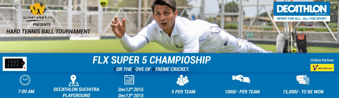 Book Online Tickets for FLX SUPER 5 CHAAMPIONSHIP, Hyderabad. FLX super 5 Champioship, Tag line: For the Love of Xtreme Cricket.
