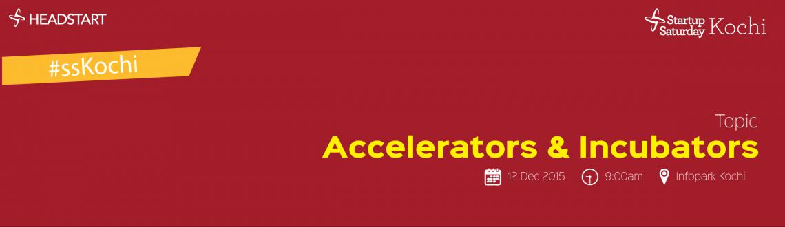 Startup Saturday Kochi December 2015-Accelerators and Incubators