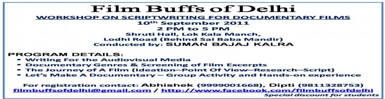 Book Online Tickets for Scriptwriting workshop for Documentary F, NewDelhi. \\'Film Buffs of Delhi\\' (FBD) has organized a workshop on Scriptwriting for Documentary Films on 10th Sep 2011, from 2 PM to 5 PM at Lok Kala Manch, Lodhi Road, Delhi