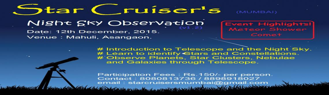 Book Online Tickets for Night sky Observation, Asangoan. Star Cruisers are organising Sky Gazing program on 12th Dec 2015 at Mahuli, Asangaon. Time for the program is 7:15pm(ist) to 5am(ist) the next morning.
