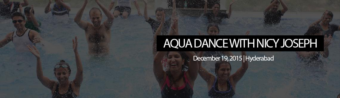 Book Online Tickets for AQUA DANCE WITH NICY JOSEPH - ISB (MORNI, Hyderabad. 