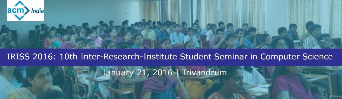 IRISS 2016: 10th Inter-Research-Institute Student Seminar in Computer Science