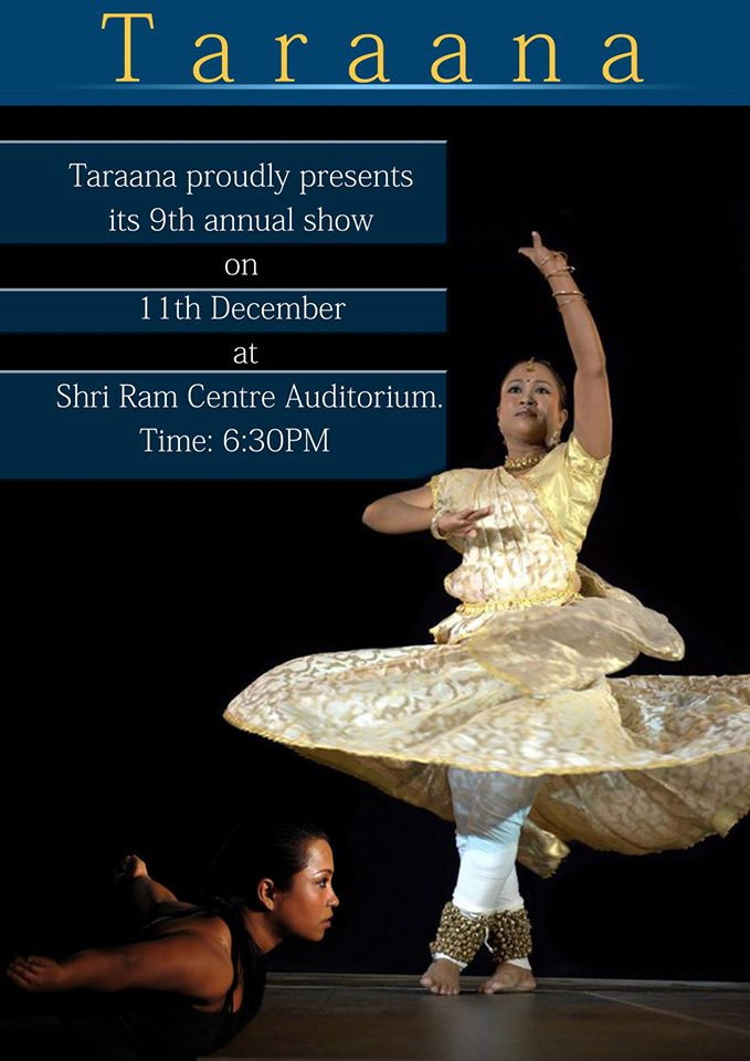 Book Online Tickets for Taraana : 9th Annual Show, NewDelhi. Taraana, Institute of Dance and Music is presenting it\\\'s 9th Annual Festival on 11th Decermber at Shri Ram Centre, Auditorium with an ambition to reverence the Indian classical dance style of Kathak. Institute\\\'s students will manifest kathak mo