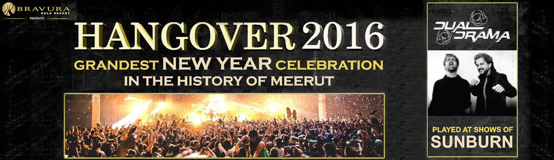 Book Online Tickets for NEW YEAR GRAND PARTY (HANGOVER - 2016), Meerut. Bravura Gold Resort, Meerut after the grand success of New Year - 2015 Party, presenting New Year Grand Party (Hangover 2016) with more than 100 assortments of Live Counters, Snacks, Mocktails, Main-Course, Salads & Desserts. Celebrity