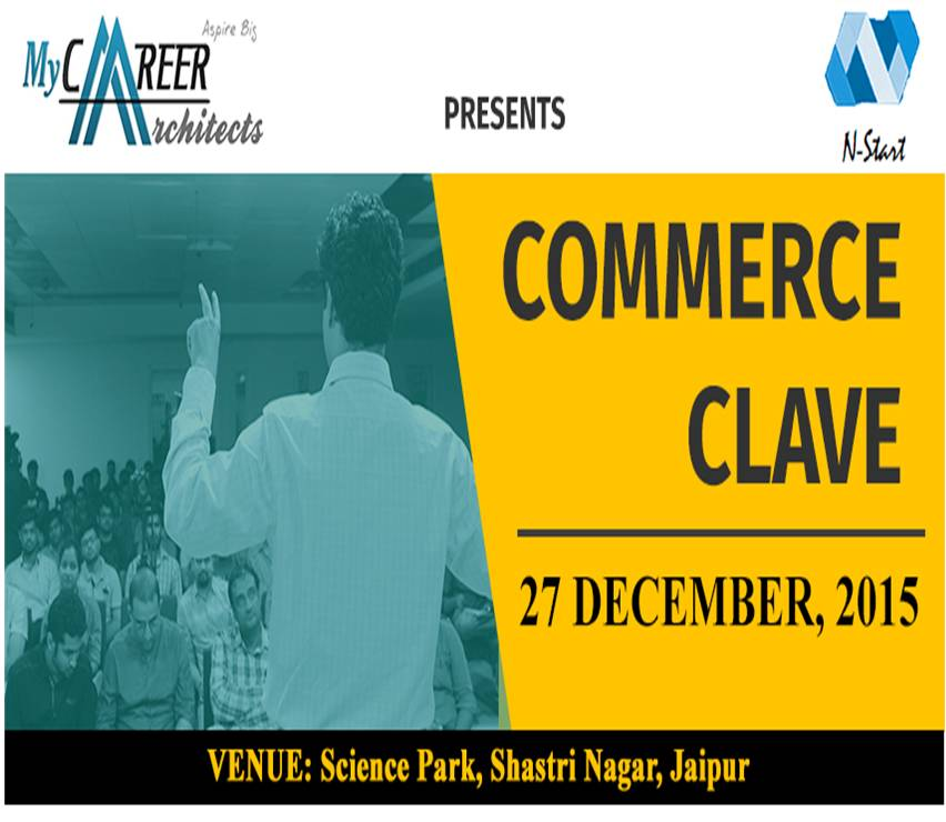 "Book Online Tickets for COMMERCE CLAVE, Jaipur. My Career Architects in association with N-Start (Startup community for student entrepreneurs) is proud to present ""COMMERCE CLAVE"", a career counselling session to guide the minds of commerce students regarding 'How to Study for 12"