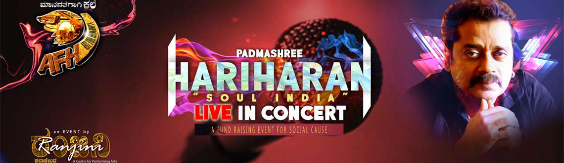 Book Online Tickets for Hariharan Live In Concert, Bengaluru. The Legendary Artist Padmashree HARIHARAN performs the SOUL INDIA concert for the Launch of AFH. SOUL INDIA is a unique blend of Film Songs, Fusion, Ghazals, Thumri & Folk interwoven with each other. The Concert begins wi