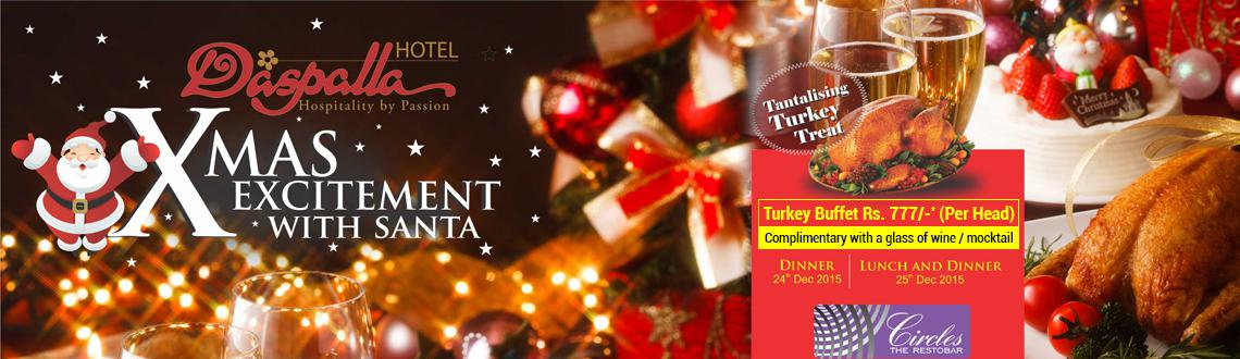Book Online Tickets for XMAS Excitement With Santa at Hotel Dasp, Hyderabad. Daspalla Hotel presents Tantalising Turkey Buffet on 24th Dinner and 25th Lunch and Dinner at CIRCLES