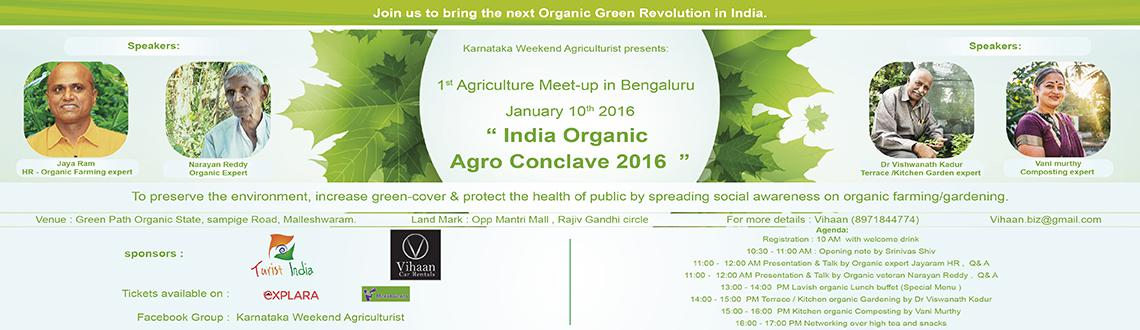 Book Online Tickets for India Organic Agro Conclave 2016, Bengaluru. We all wish to start farming and terrace /kitchen gardening at one point of time ..unfortunately don't know the best agriculture practices which will help us to succeed in our farming interest .