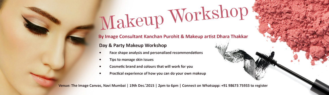 Book Online Tickets for Makeup Workshop, Mumbai. Image Consultant Kanchan Purohit & Makeup artist Dhara Thakkar present DO IT YOURSELF -  Day & Party Makeup Workshop You will take away :   Face shape analysis and personalized recommendations   Tips to manage skin issues