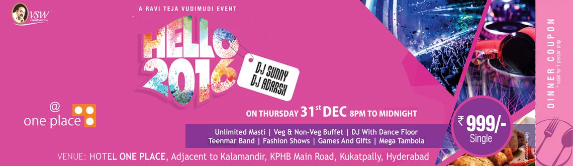 Book Online Tickets for Hello 2016 - NYE 16 at Hotel One Place, Hyderabad. Hello 2016 - - NYE 16 at Hotel One Place