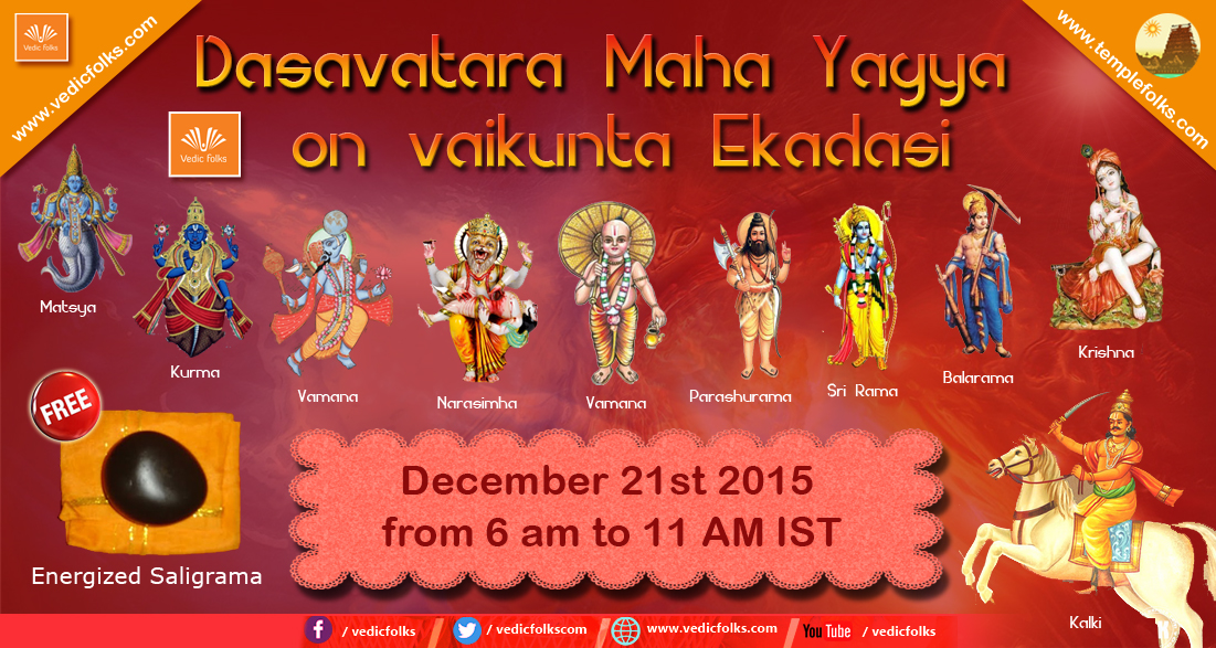 Book Online Tickets for Dasavatara Maha Yagya on Vaikunta Ekadas, Chennai. Dasavatara Maha Yagya on Vaikunta Ekadasi   Scheduled on December 21st (Monday) at 6.00 AM - 11.00 AM IST  Duration: 5 Hours (Maha Yagya)
