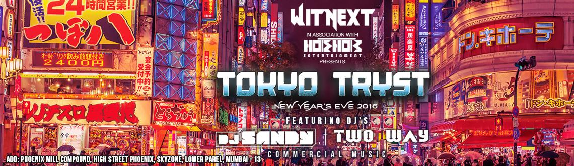 Book Online Tickets for TOKYO TRYST @ Lower Parel, Mumbai. Who's invited?  Stags, Couples  Alcohol:  Unlimited  Food:  Unlimited Starters   Tryst is throwing a unique New Year bash for all the Mumbaikars. I