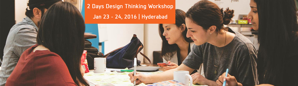 Book Online Tickets for 2 Days Design Thinking Workshop In Hyder, Hyderabad. 
