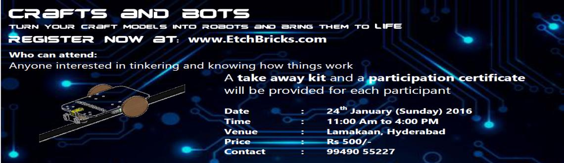 Book Online Tickets for Crafts and Bots - Lamakaan, Hyderabad. A workshop \\\