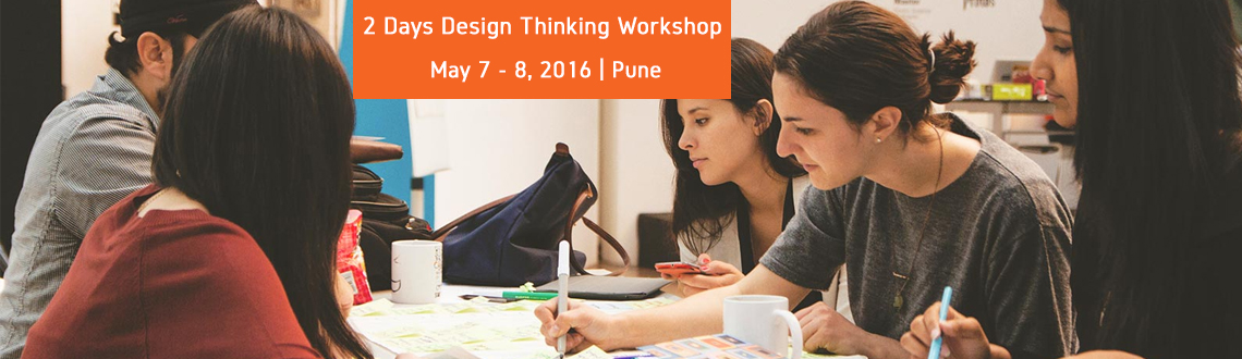 Book Online Tickets for 2 Days Design Thinking Workshop In Pune, Pune. 